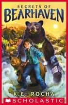 Secrets of Bearhaven (Bearhaven #1) ebook by K. E. Rocha