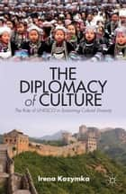 The Diplomacy of Culture ebook by I. Kozymka