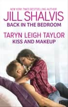 Back in the Bedroom & Kiss and Makeup - Two Fun, Sexy Romances ebook by Jill Shalvis, Taryn Leigh Taylor