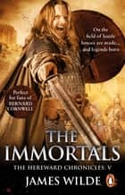 Hereward: The Immortals - (The Hereward Chronicles: book 5): An adrenalin-fuelled, gripping and bloodthirsty historical adventure set in Norman England you won't be able to put down ebook by James Wilde