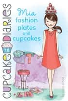 Mia Fashion Plates and Cupcakes ebook by Coco Simon