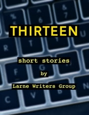 Thirteen Short Stories By Larne Writers Group ebook by Larne Writers Group
