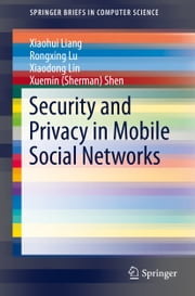 Security and Privacy in Mobile Social Networks ebook by Xiaohui Liang,Rongxing Lu,Xiaodong Lin,Xuemin (Sherman) Shen