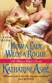 How a Lady Weds a Rogue - A Falcon Club Novel ebook by Katharine Ashe