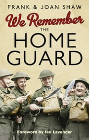 We Remember the Home Guard ebook by Frank Shaw,Joan Shaw