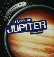 A Look at Jupiter ebook by Slade, Suzanne