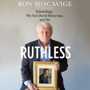 Ruthless - Scientology, My Son David Miscavige, and Me audiobook by Ron Miscavige, Dan Koon