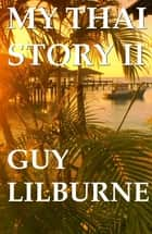 My Thai Story II ebook by Guy Lilburne
