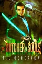 The Butcher of Souls ebook by T.L. Cerepaka