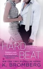 Hard Beat - A Driven Novel ebook by K. Bromberg