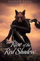 The Rise of the Red Shadow ebook by Joseph R. Lallo
