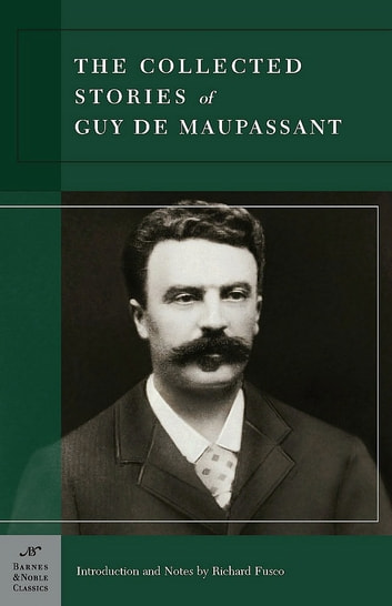 Collected Stories of Guy de Maupassant (Barnes & Noble Classics Series) ebook by Guy de Maupassant