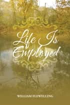 Life Is Employed ebook by William Flewelling