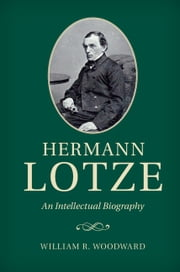 Hermann Lotze - An Intellectual Biography ebook by William R. Woodward