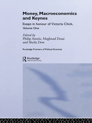Money, Macroeconomics and Keynes - Essays in Honour of Victoria Chick, Volume 1 ebook by Philip Arestis,Meghnad Desai,Sheila Dow