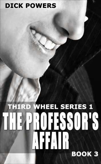 The Professor's Affair (Third Wheel Series 1, Book 3) ebook by Dick Powers