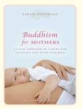 Buddhism for Mothers ebook by Sarah Napthali