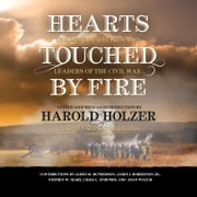Hearts Touched by Fire - The Best of Battles and Leaders of the Civil War audiobook by Harold Holzer, Harold Holzer, James M. McPherson,...
