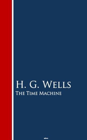 The Time Machine - Bestsellers and famous Books ebook by H. G. Wells