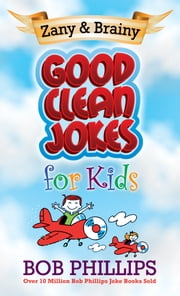 Zany and Brainy Good Clean Jokes for Kids ebook by Bob Phillips