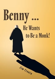 benny … he wants to be a monk! ebook by Jim Cronin