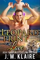 Leopard Print Love ebook by J. M. Klaire