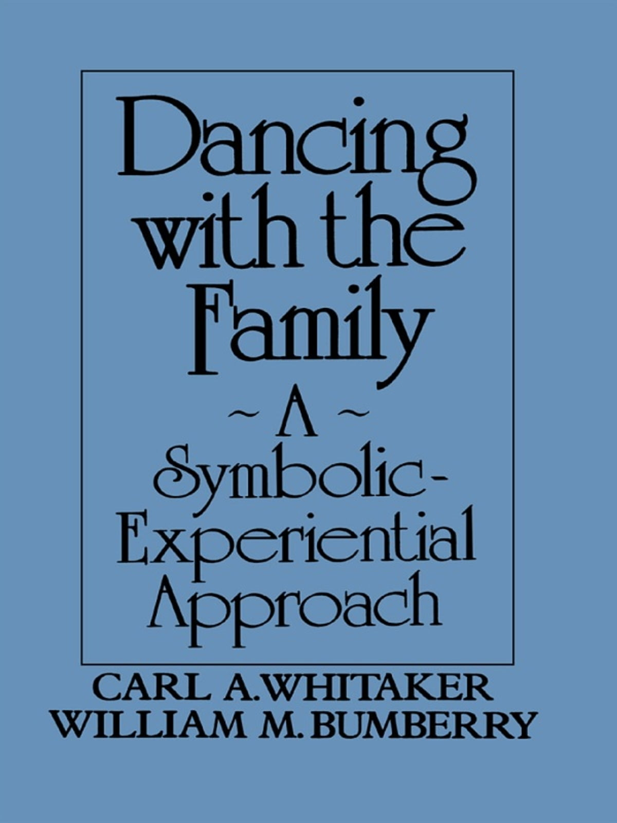 Dancing with the family a symbolic experiential approach ebook by dancing with the family a symbolic experiential approach ebook by carl a whitaker 9781135470838 rakuten kobo biocorpaavc