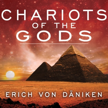Chariots of the Gods audiobook by Erich von Daniken