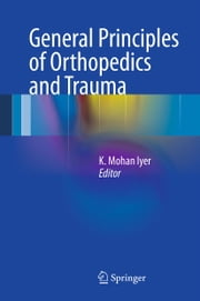 General Principles of Orthopedics and Trauma ebook by K Mohan Iyer