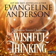 Wishful Thinking - The Swann Sisters Chronicles (Book One) livre audio by Evangeline Anderson