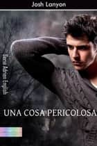 Una cosa pericolosa ebook by Josh Lanyon