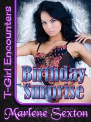 Birthday Surprise (T-Girl Encounters) ebook by Marlene Sexton