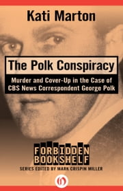 The Polk Conspiracy - Murder and Cover-Up in the Case of CBS News Correspondent George Polk ebook by Kati Marton,Mark Crispin Miller