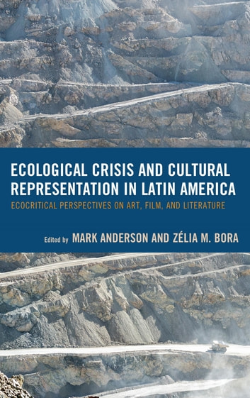 Ecological Crisis and Cultural Representation in Latin America - Ecocritical Perspectives on Art, Film, and Literature ebook by Juanita C. Aristizábal,Ana Avalos,Mirian Carballo,Ida Day,Sharae Deckard,Diana Dodson Lee,Simão Farias Almeida,Juan Carlos Galeano,Adrian Kane,Jeremy Larochelle,Diego Mejia-Prado,Kerstin Oloff,Abigail Pérez Aguilera,Marcela Reales,Herman Vladimir Ruíz Abecasis,María Victoria Sanchez,Lesley Wylie
