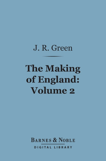 The Making of England, Volume 2 (Barnes & Noble Digital Library) ebook by John Richard Green