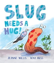 Slug Needs a Hug! ebook by Jeanne  Willis,Tony  Ross