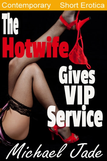 The Hotwife Gives VIP Service ebook by Michael Jade
