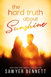 The Hard Truth About Sunshine ebook by Sawyer Bennett