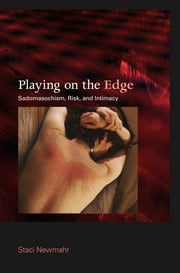 Playing on the Edge - Sadomasochism, Risk, and Intimacy ebook by Staci Newmahr