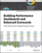 Building Performance Dashboards and Balanced Scorecards with SQL Server Reporting Services ebook by Christopher Price,Adam Jorgensen,Devin Knight