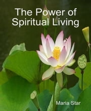 The Power of Spiritual Living ebook by Maria Star
