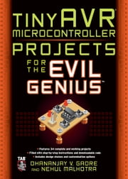 tinyAVR Microcontroller Projects for the Evil Genius ebook by Dhananjay Gadre, Nehul Malhotra