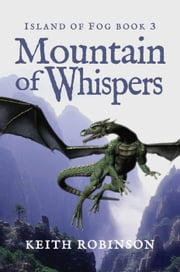 Mountain of Whispers - Island of Fog, #3 ebook by Keith Robinson