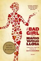 The Bad Girl ebook by Mario Vargas Llosa,Edith Grossman
