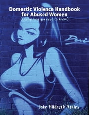 Domestic Violence Handbook for Abused Women ebook by John Hildreth Atkins
