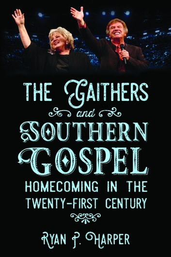 The Gaithers and Southern Gospel: Homecoming in the Twenty-First Century (History & Criticism Theory & Criticism) photo