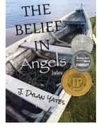 The Belief in Angels: Jules ebook by J. DYLAN YATES