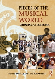 Pieces of the Musical World: Sounds and Cultures ebook by Rachel Harris,Rowan Pease