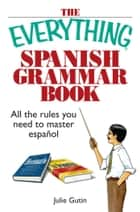 The Everything Spanish Grammar Book ebook by Julie Gutin
