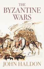 Byzantine Wars ebook by John Haldon